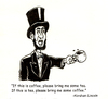 Cartoon: Abe Lincoln wisdom (small) by karlwimer tagged abraham,lincoln,abrahamlincoln,coffee,tea,president,usa,quote