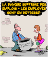 Cartoon: Suppressions (small) by Karsten tagged banques,emplois,chomage,besoin,capitalisme,economie,precarite