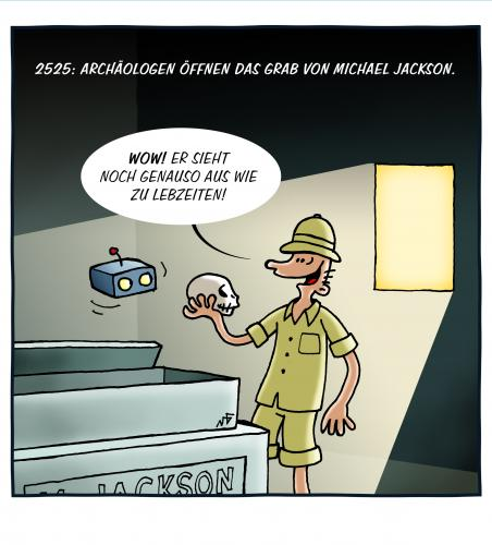 Cartoon: In the year 2525... (medium) by volkertoons tagged volkertoons,cartoon,humor,archäologe,archäologie,grab,gruft,grave,tod,tot,death,dead,michael,jackson,pop,star,musik,misic,michael jackson,gestorben,verstorben,tot,tod,jenseits,himmel,engel,musiker,star,popstar,michael,jackson,sarg,archäologe,archäologie,grab,gruft,friedhof,ausgrabung,skelett,gesundheit,aussehen,operation,schönheitsoperation