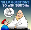 Cartoon: Buddha (small) by toons tagged buddha,buddism,religion,god,silly,question,christian,names,church,pray,monk,priest,prophet