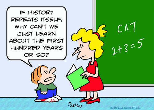 Cartoon: about first hundred history (medium) by rmay tagged about,first,hundred,history,repeats,school